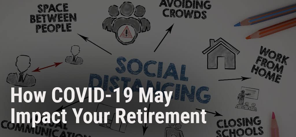How Covid-19 May Impact Your Retirement